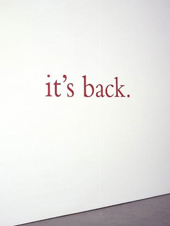 Douglas Gordon, it's back., 2002 Red vinyl letters on wall, 12 × 57 ½ inches (30.5 × 146 cm)