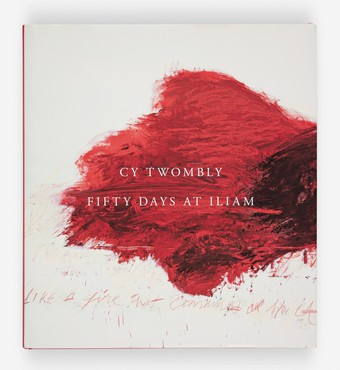 Cy Twombly: Fifty Days at Iliam (Philadelphia: Philadelphia Museum of Art; New Haven, CT: Yale University Press, 2018)
