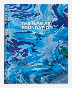The FLAG Art Foundation: 2008–2018 (New York: The FLAG Art Foundation; New York: Gregory R. Miller & Co., 2018)