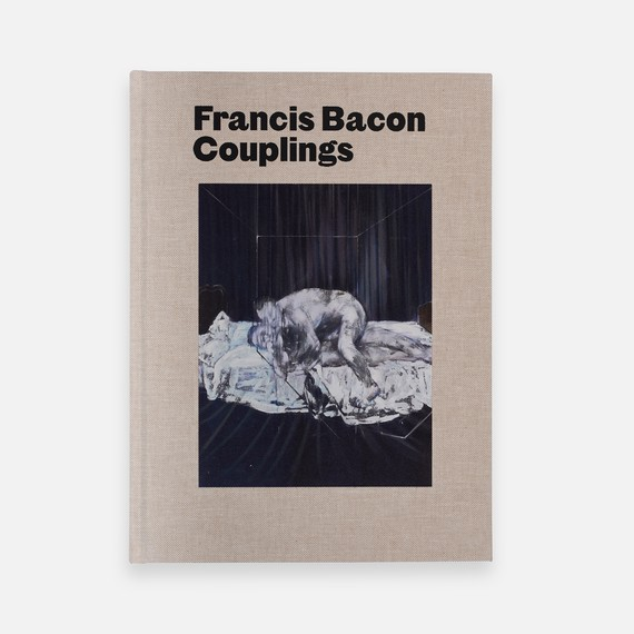Francis Bacon: Couplings (London: Gagosian, 2019). Artwork © The Estate of Francis Bacon. All rights reserved/DACS, London/Artimage 2019