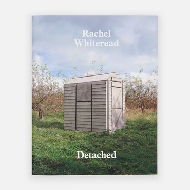 Rachel Whiteread: Detached(London: Gagosian, 2013)
