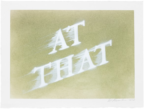 Ed Ruscha, AT THAT, 2020, dry pigment and acrylic on paper, 11 ⅛ × 15 inches (28.3 × 38.1 cm). Photo: Fredrik Nilsen