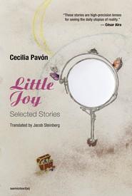 Cecilia Pavón, Little Joy: Selected Stories, trans. Jacob Steinberg (Los Angeles: Semiotext(e), 2021).