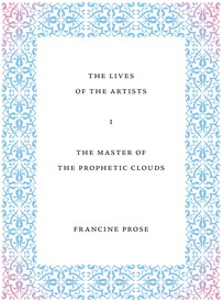 The Lives of the Artists: The Master of the Prophetic Clouds